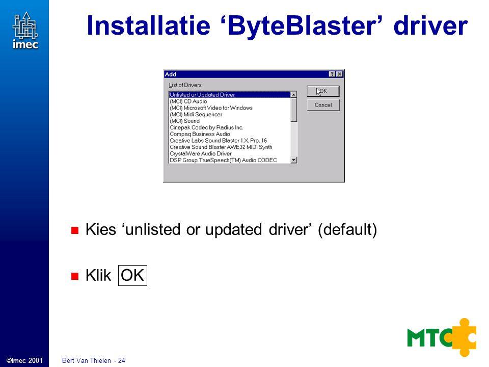  Imec 2001 Bert Van Thielen - 24 Installatie 'ByteBlaster' driver Kies 'unlisted or updated driver' (default) Klik OK