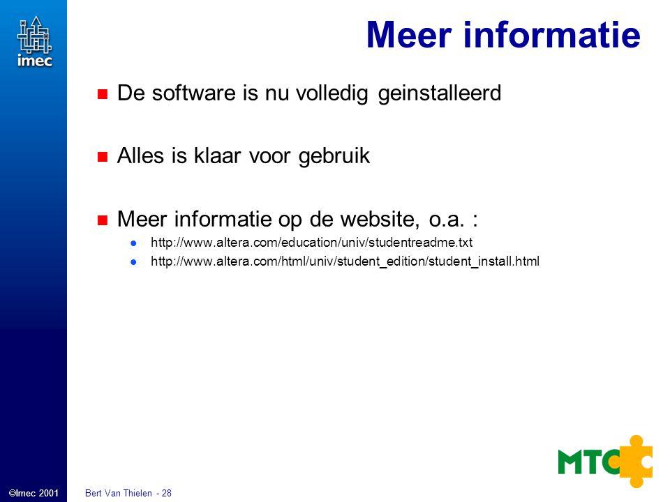  Imec 2001 Bert Van Thielen - 28 Meer informatie De software is nu volledig geinstalleerd Alles is klaar voor gebruik Meer informatie op de website, o.a.