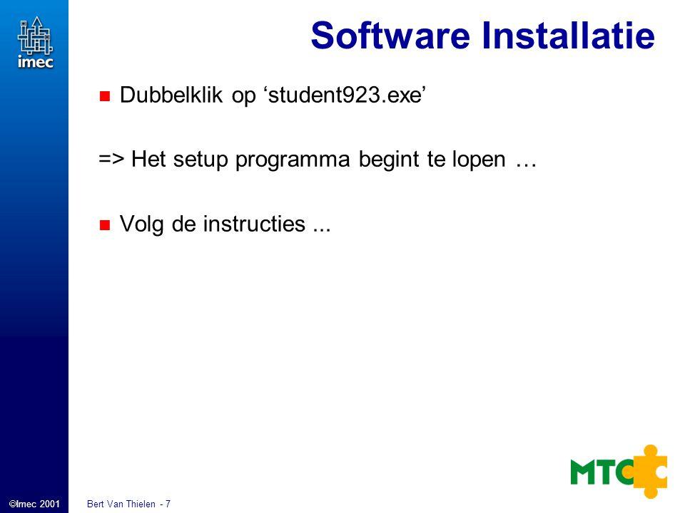  Imec 2001 Bert Van Thielen - 7 Software Installatie Dubbelklik op 'student923.exe' => Het setup programma begint te lopen … Volg de instructies...