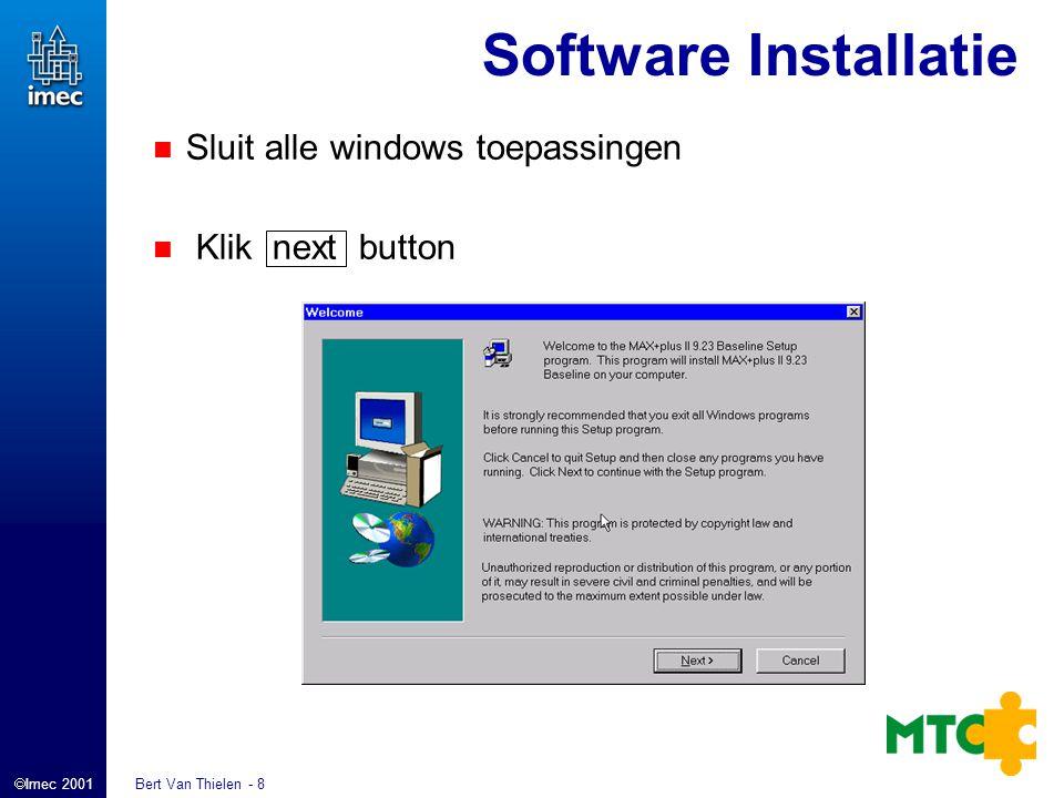  Imec 2001 Bert Van Thielen - 8 Software Installatie Sluit alle windows toepassingen Klik next button
