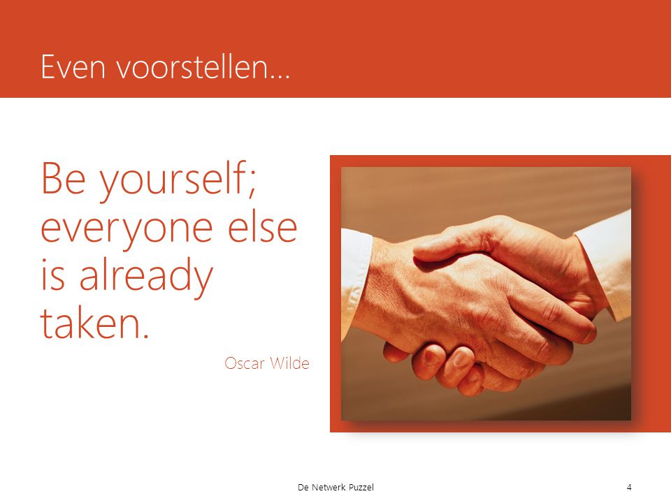 Be yourself; everyone else is already taken. Oscar Wilde De Netwerk Puzzel Even voorstellen… 4