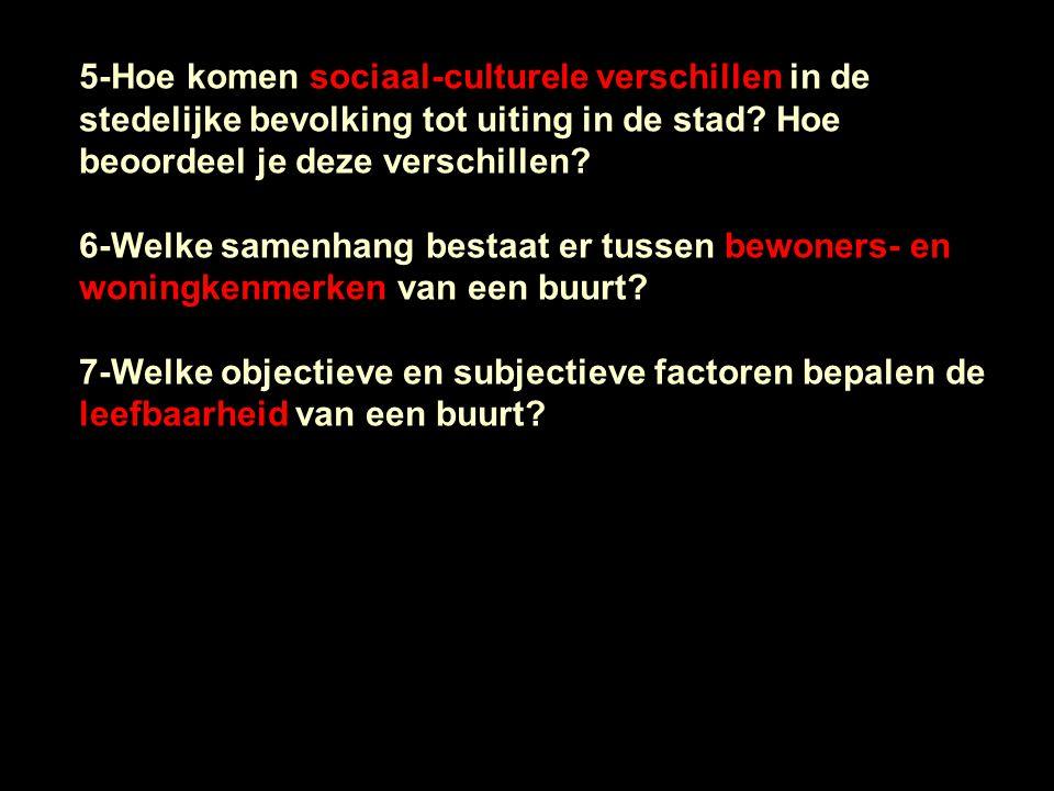 5-Hoe komen sociaal-culturele verschillen in de stedelijke bevolking tot uiting in de stad? Hoe beoordeel je deze verschillen? 6-Welke samenhang besta