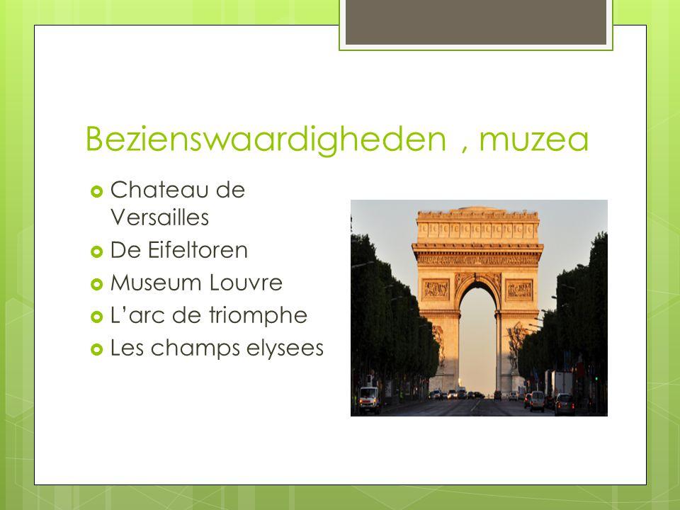 Bezienswaardigheden, muzea  Chateau de Versailles  De Eifeltoren  Museum Louvre  L'arc de triomphe  Les champs elysees