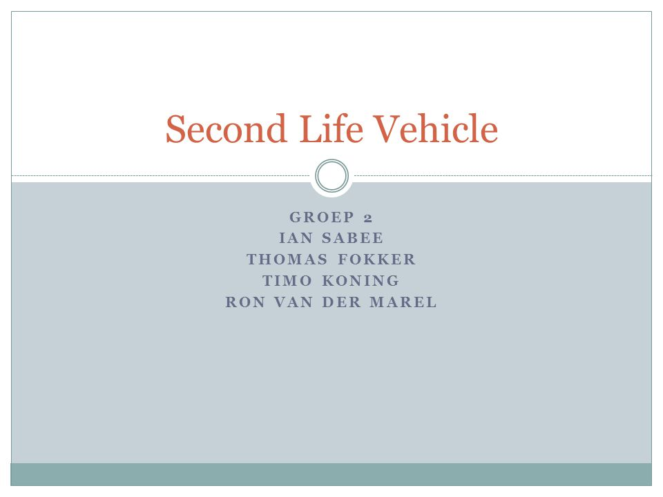 GROEP 2 IAN SABEE THOMAS FOKKER TIMO KONING RON VAN DER MAREL Second Life Vehicle