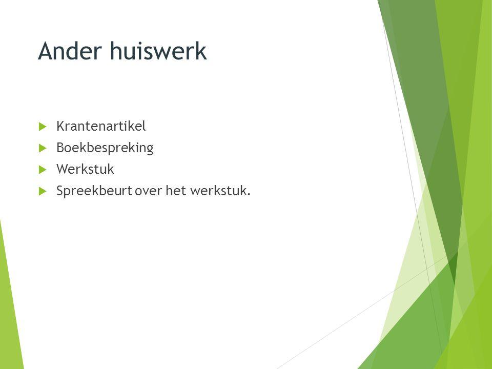 Ander huiswerk  Krantenartikel  Boekbespreking  Werkstuk  Spreekbeurt over het werkstuk.