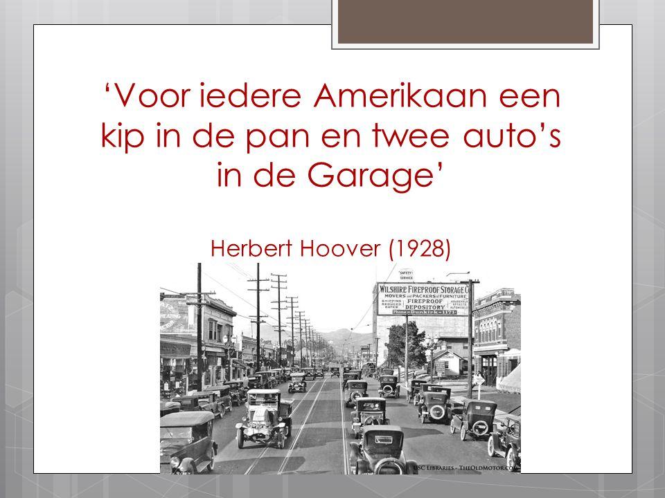 'Voor iedere Amerikaan een kip in de pan en twee auto's in de Garage' Herbert Hoover (1928)