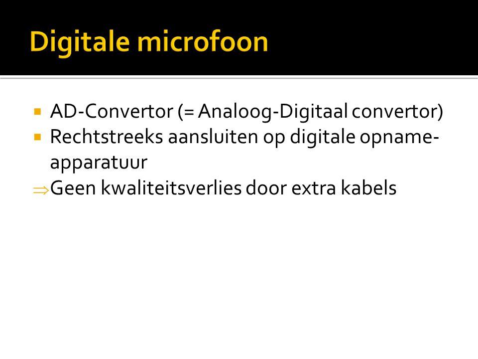  AD-Convertor (= Analoog-Digitaal convertor)  Rechtstreeks aansluiten op digitale opname- apparatuur  Geen kwaliteitsverlies door extra kabels