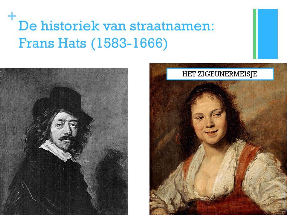 + De historiek van straatnamen: Frans Hats (1583-1666) HET ZIGEUNERMEISJE