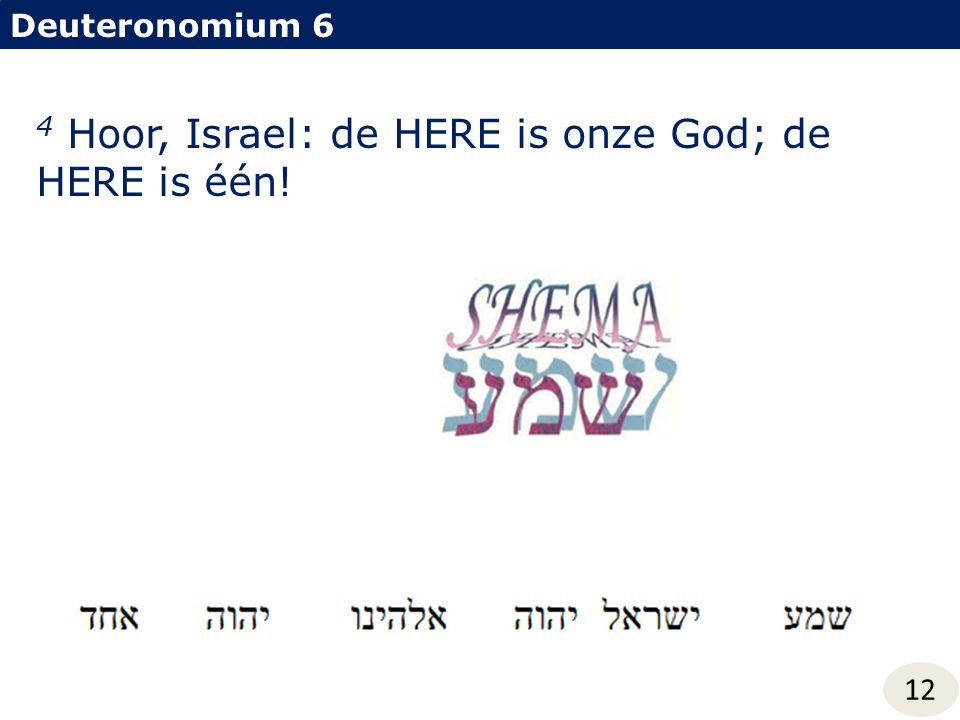 Deuteronomium 6 4 Hoor, Israel: de HERE is onze God; de HERE is één! 12