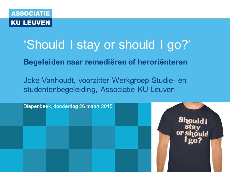 Studiedag 'Should I stay or should I go ' Begeleiden naar remediëren of heroriënteren Diepenbeek, donderdag 26 maart 2015