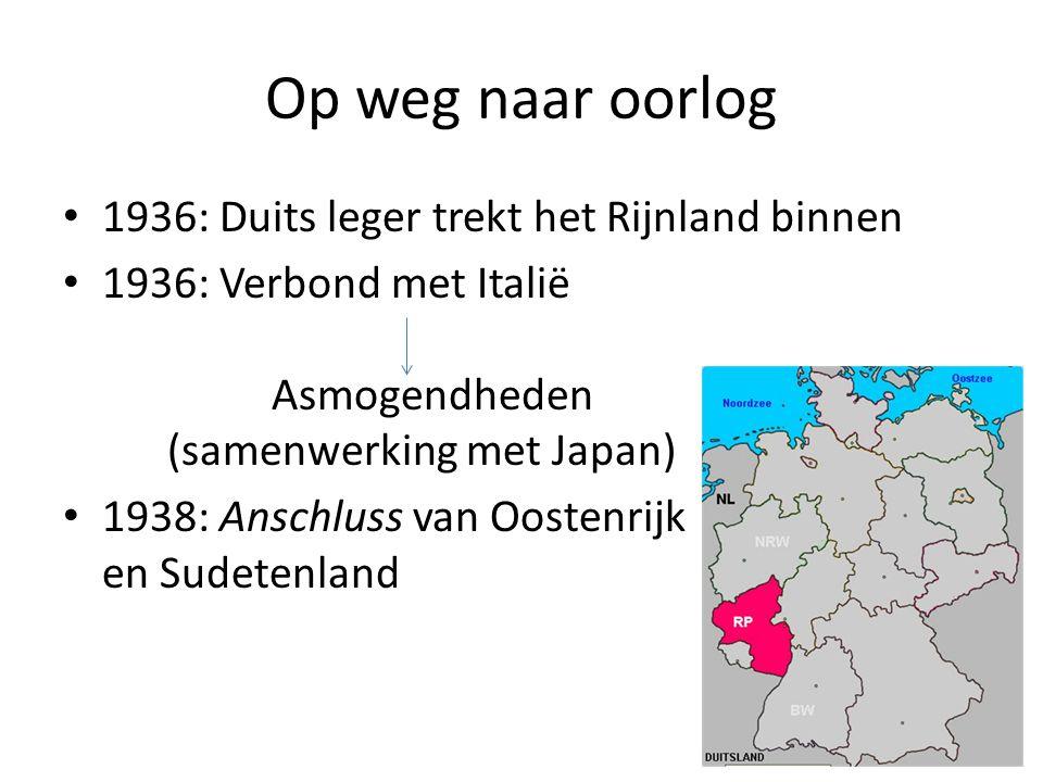 Op weg naar oorlog 1936: Duits leger trekt het Rijnland binnen 1936: Verbond met Italië Asmogendheden (samenwerking met Japan) 1938: Anschluss van Oos