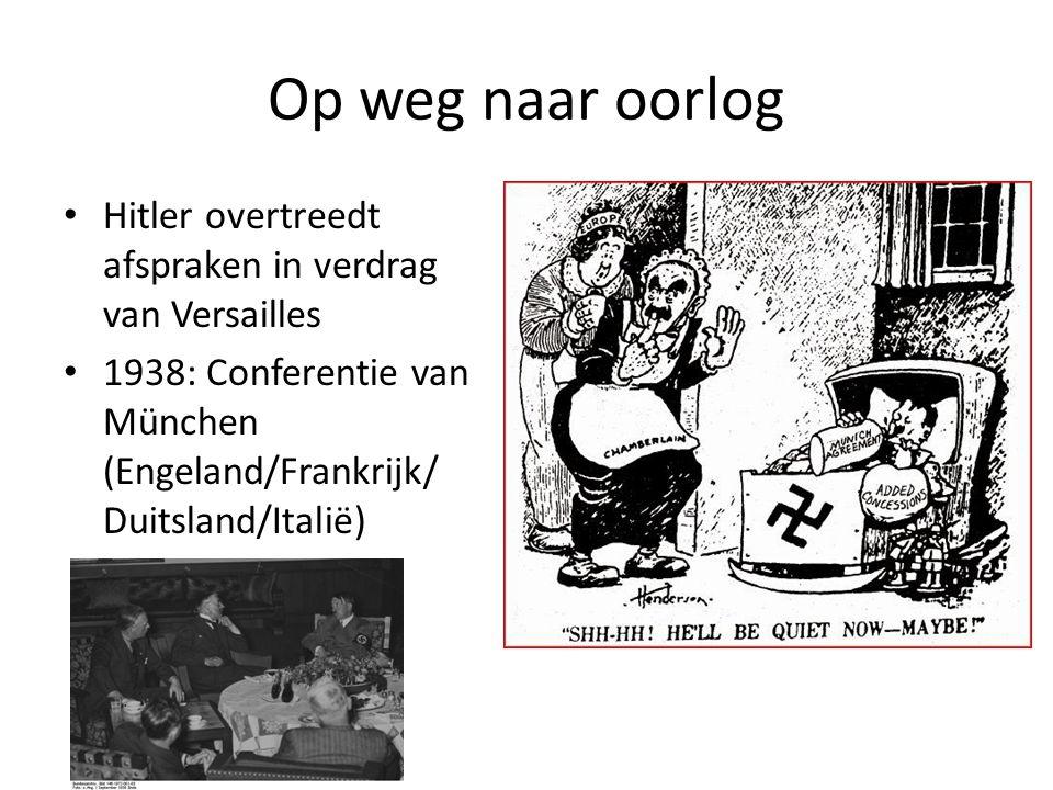 Op weg naar oorlog Hitler overtreedt afspraken in verdrag van Versailles 1938: Conferentie van München (Engeland/Frankrijk/ Duitsland/Italië)