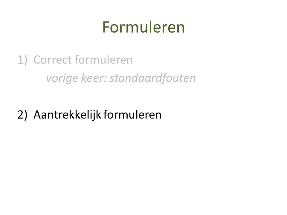 Formuleren 1)Correct formuleren vorige keer: standaardfouten 2) Aantrekkelijk formuleren
