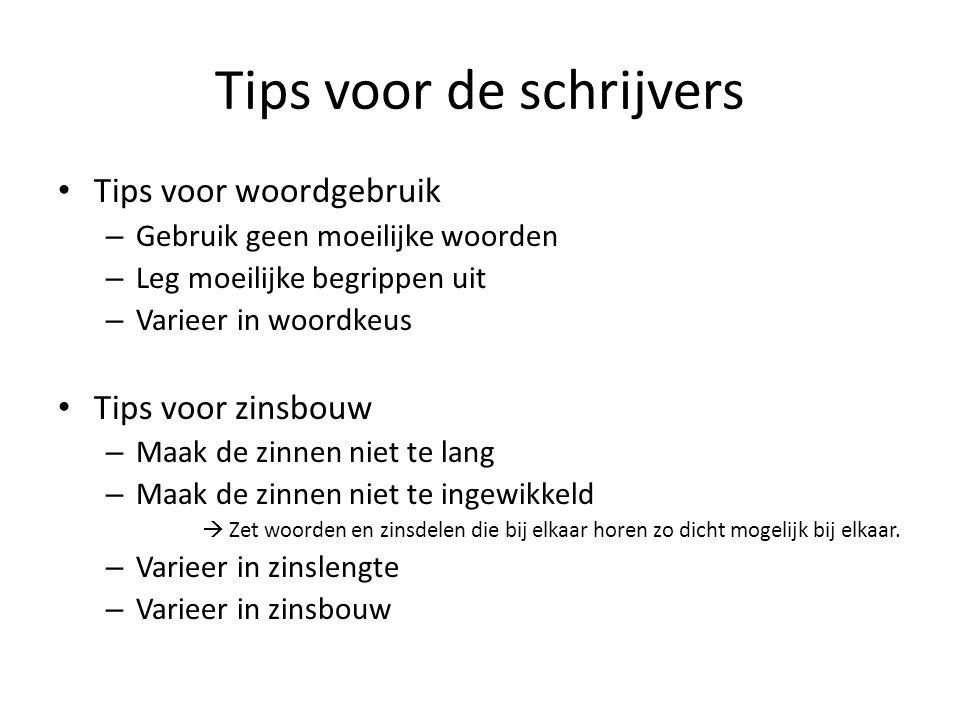 Tips voor de schrijvers Tips voor woordgebruik – Gebruik geen moeilijke woorden – Leg moeilijke begrippen uit – Varieer in woordkeus Tips voor zinsbou
