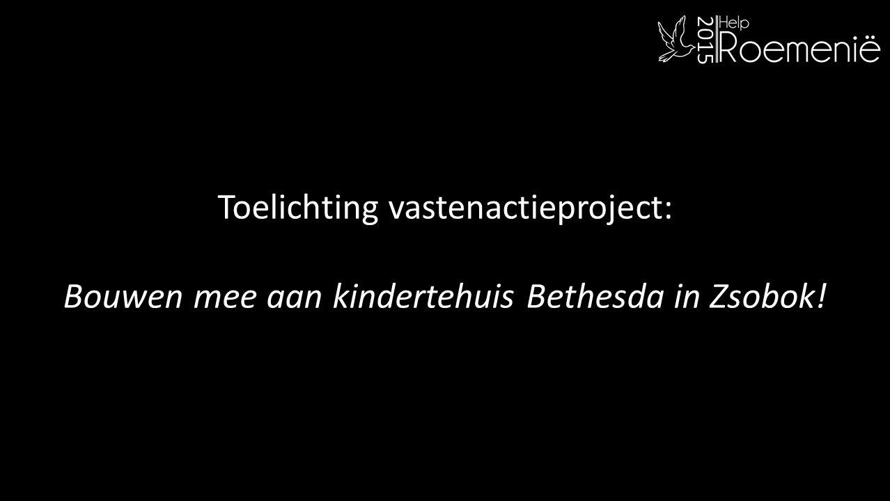 Toelichting vastenactieproject: Bouwen mee aan kindertehuis Bethesda in Zsobok!