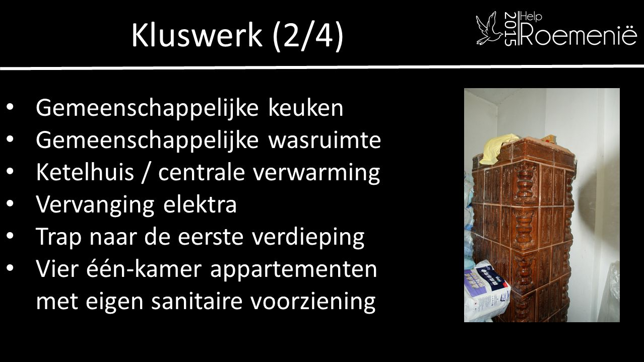 Kluswerk (2/4) Gemeenschappelijke keuken Gemeenschappelijke wasruimte Ketelhuis / centrale verwarming Vervanging elektra Trap naar de eerste verdieping Vier één-kamer appartementen met eigen sanitaire voorziening