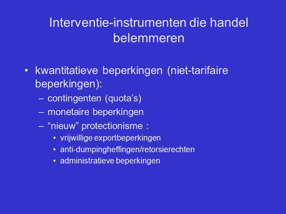 Interventie-instrumenten die handel belemmeren kwantitatieve beperkingen (niet-tarifaire beperkingen): –contingenten (quota's) –monetaire beperkingen