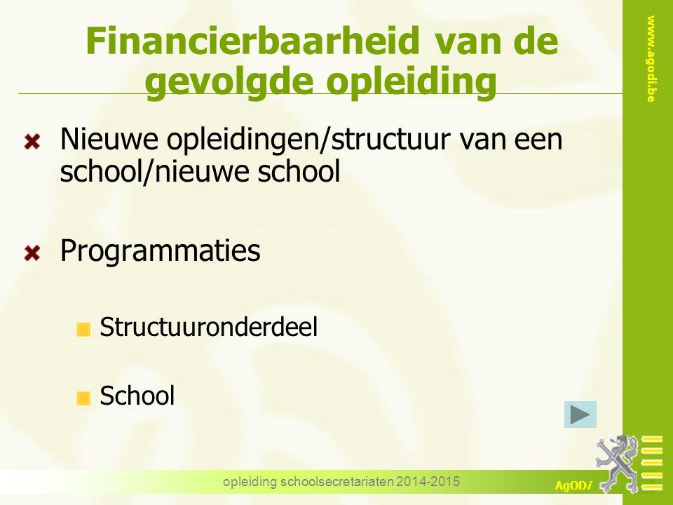 www.agodi.be AgODi opleiding schoolsecretariaten 2014-2015 Financierbaarheid van de gevolgde opleiding Nieuwe opleidingen/structuur van een school/nieuwe school Programmaties Structuuronderdeel School