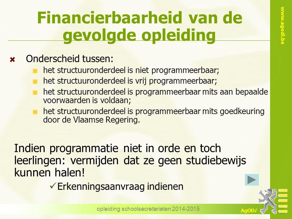 www.agodi.be AgODi opleiding schoolsecretariaten 2014-2015 Financierbaarheid van de gevolgde opleiding Onderscheid tussen: het structuuronderdeel is n