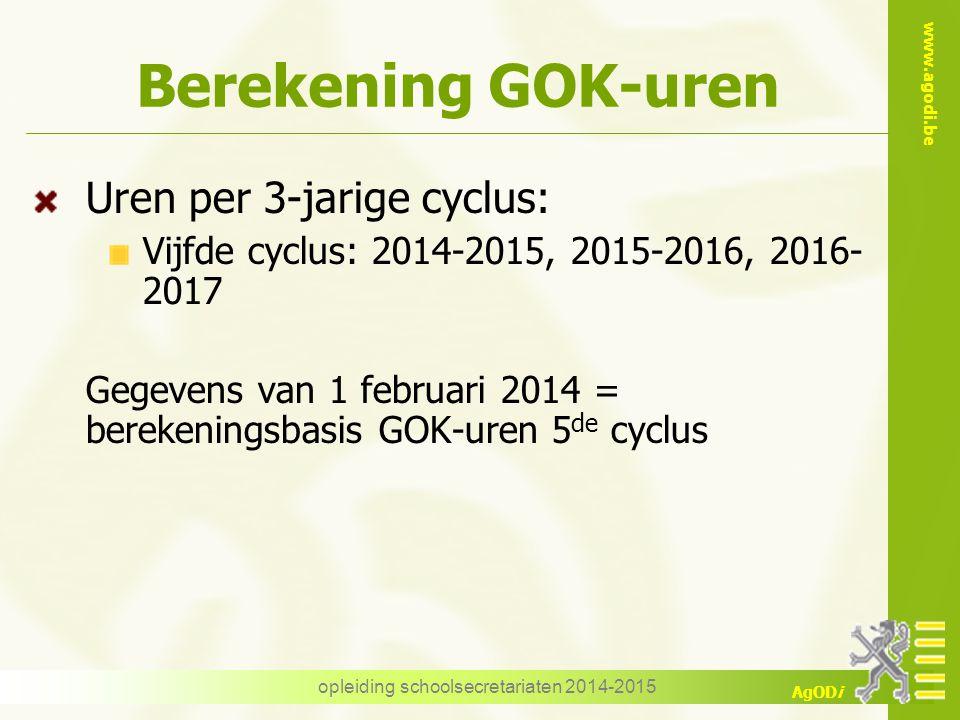 www.agodi.be AgODi opleiding schoolsecretariaten 2014-2015 Berekening GOK-uren Uren per 3-jarige cyclus: Vijfde cyclus: 2014-2015, 2015-2016, 2016- 2017 Gegevens van 1 februari 2014 = berekeningsbasis GOK-uren 5 de cyclus