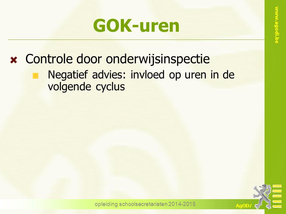 www.agodi.be AgODi GOK-uren Controle door onderwijsinspectie Negatief advies: invloed op uren in de volgende cyclus opleiding schoolsecretariaten 2014-2015