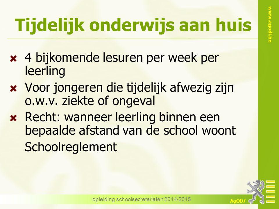 www.agodi.be AgODi opleiding schoolsecretariaten 2014-2015 Tijdelijk onderwijs aan huis 4 bijkomende lesuren per week per leerling Voor jongeren die tijdelijk afwezig zijn o.w.v.