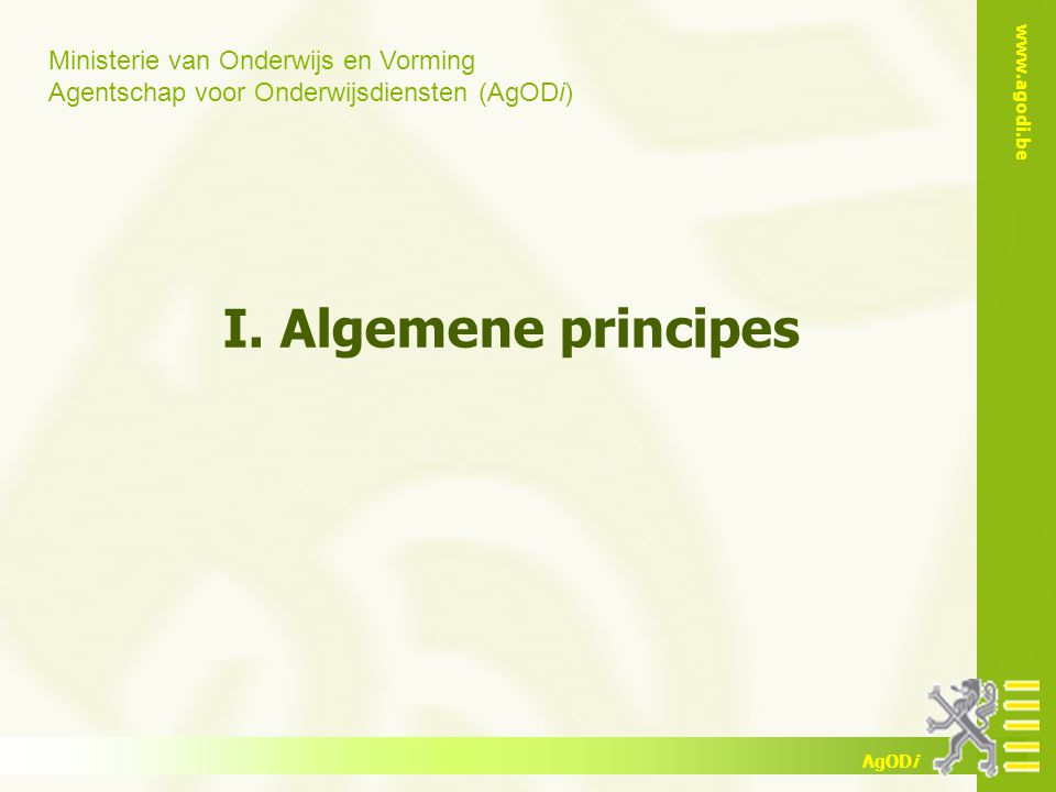 Ministerie van Onderwijs en Vorming Agentschap voor Onderwijsdiensten (AgODi) www.agodi.be AgODi I. Algemene principes