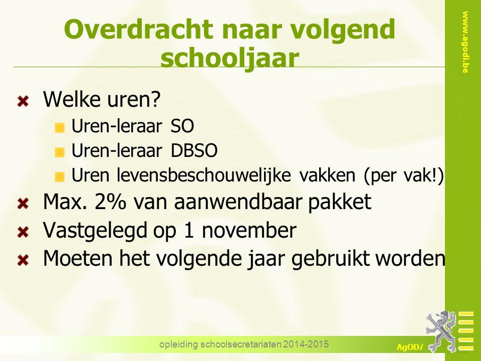 www.agodi.be AgODi opleiding schoolsecretariaten 2014-2015 Overdracht naar volgend schooljaar Welke uren.