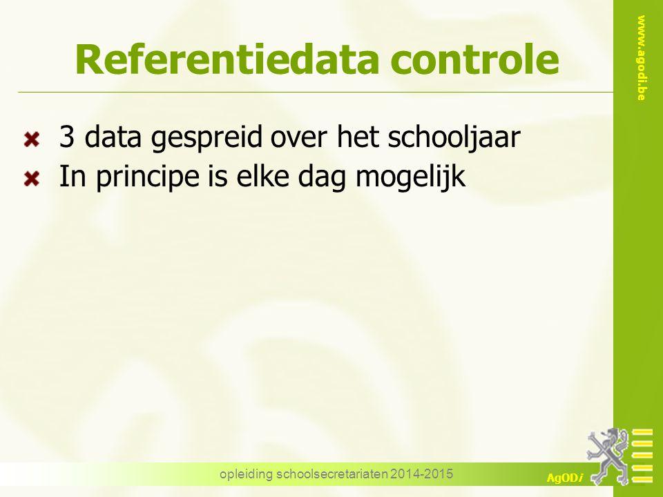 www.agodi.be AgODi opleiding schoolsecretariaten 2014-2015 Referentiedata controle 3 data gespreid over het schooljaar In principe is elke dag mogelijk