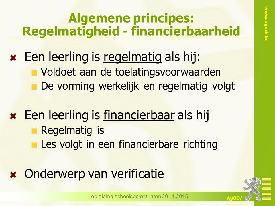 www.agodi.be AgODi opleiding schoolsecretariaten 2014-2015 Algemene principes: Regelmatigheid - financierbaarheid Een leerling is regelmatig als hij: