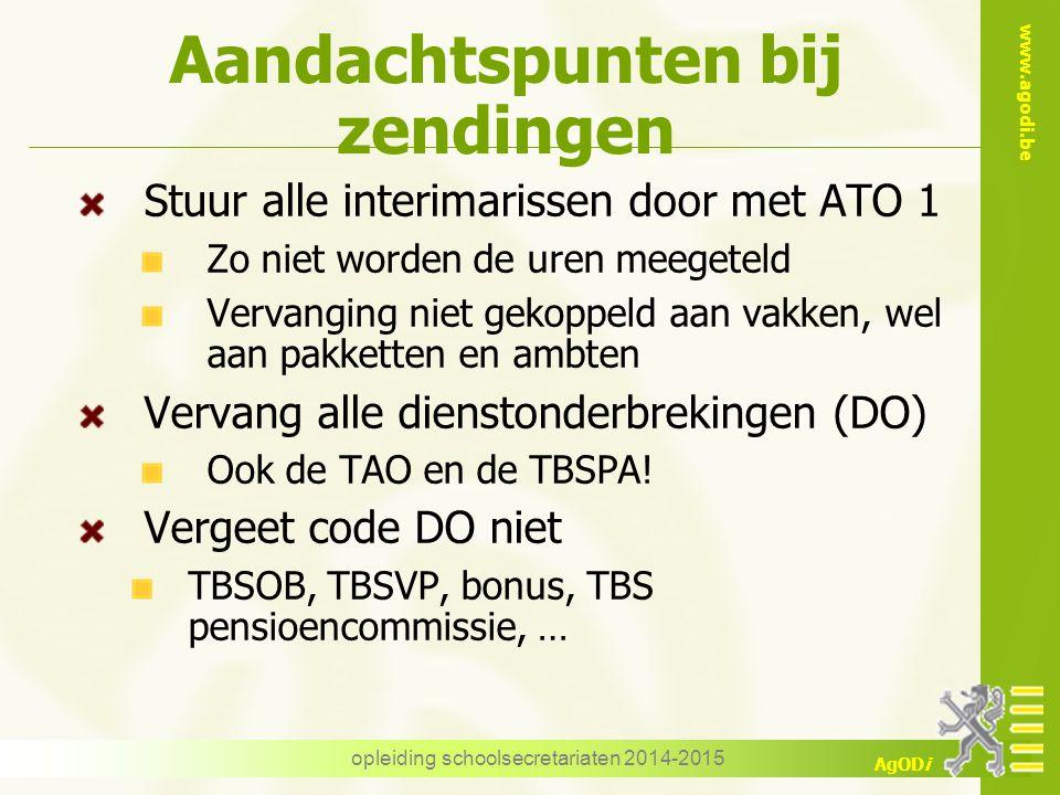 www.agodi.be AgODi opleiding schoolsecretariaten 2014-2015 Aandachtspunten bij zendingen Stuur alle interimarissen door met ATO 1 Zo niet worden de ur