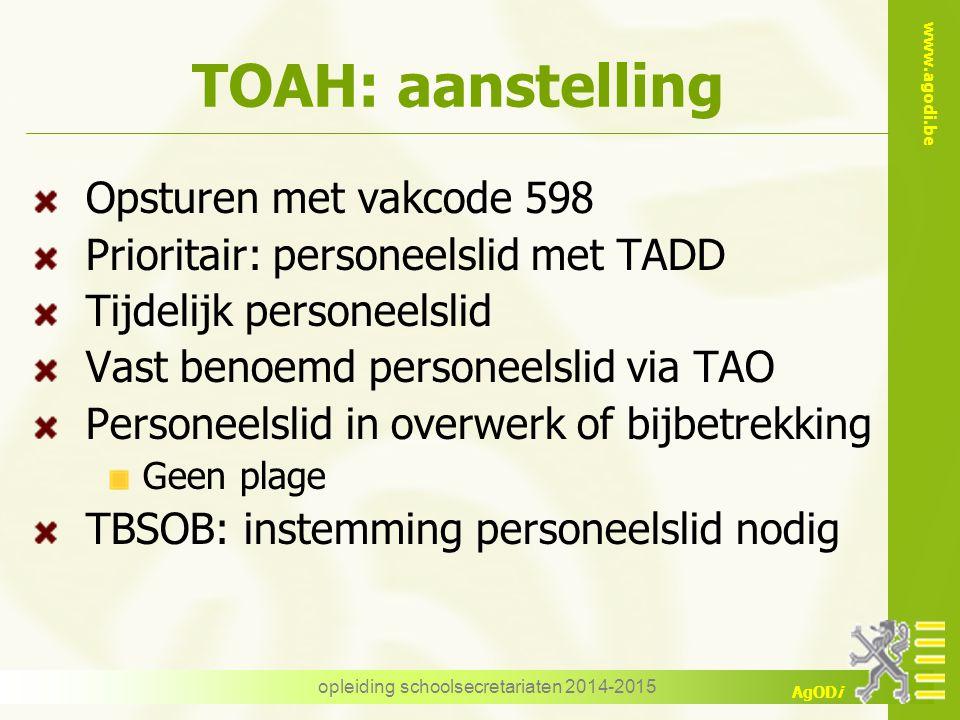 www.agodi.be AgODi TOAH: aanstelling Opsturen met vakcode 598 Prioritair: personeelslid met TADD Tijdelijk personeelslid Vast benoemd personeelslid vi