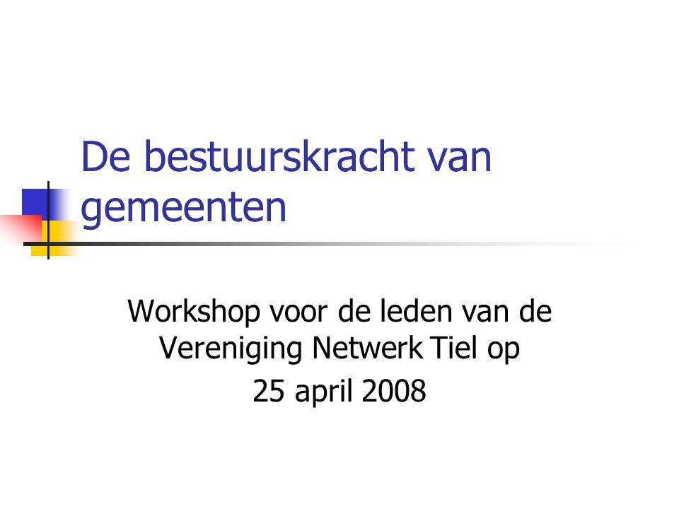 De bestuurskracht van gemeenten Workshop voor de leden van de Vereniging Netwerk Tiel op 25 april 2008