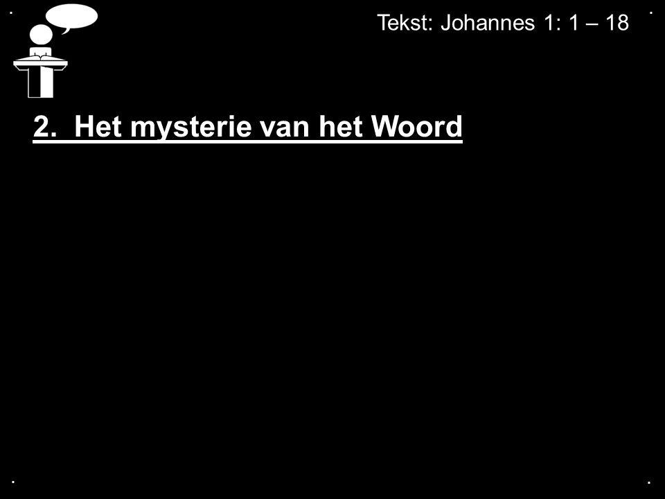 .... Tekst: Johannes 1: 1 – 18 2. Het mysterie van het Woord