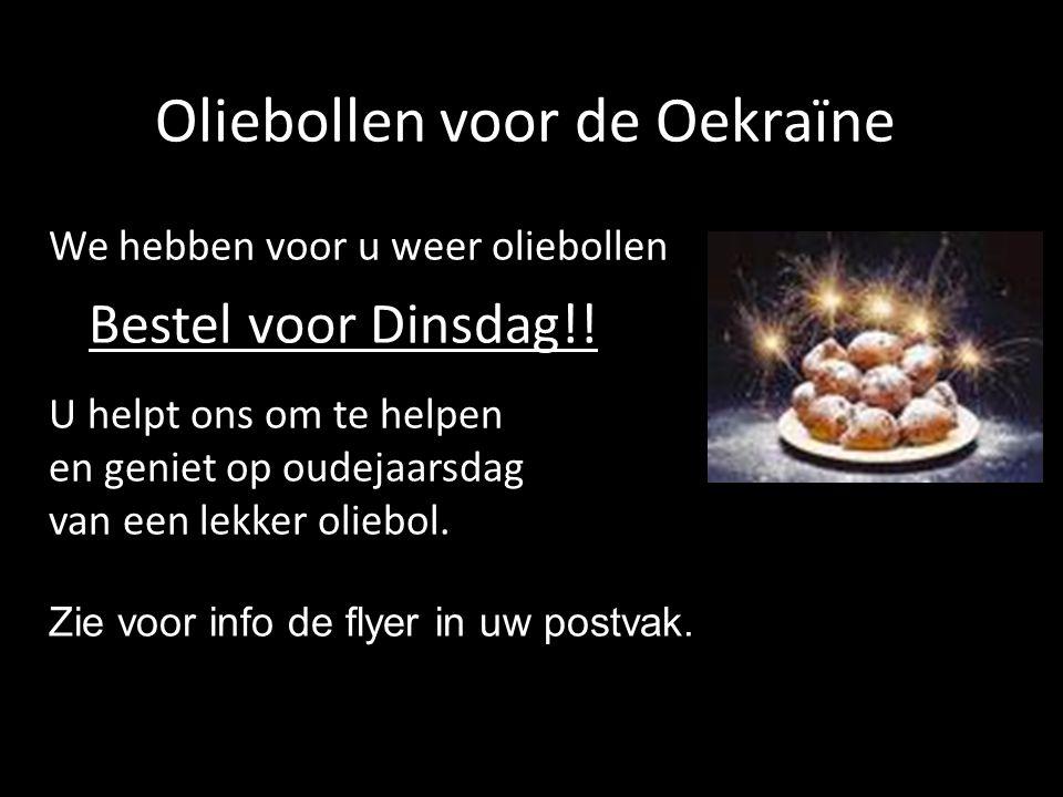 Oliebollen voor de Oekraïne We hebben voor u weer oliebollen Bestel voor Dinsdag!! U helpt ons om te helpen en geniet op oudejaarsdag van een lekker o