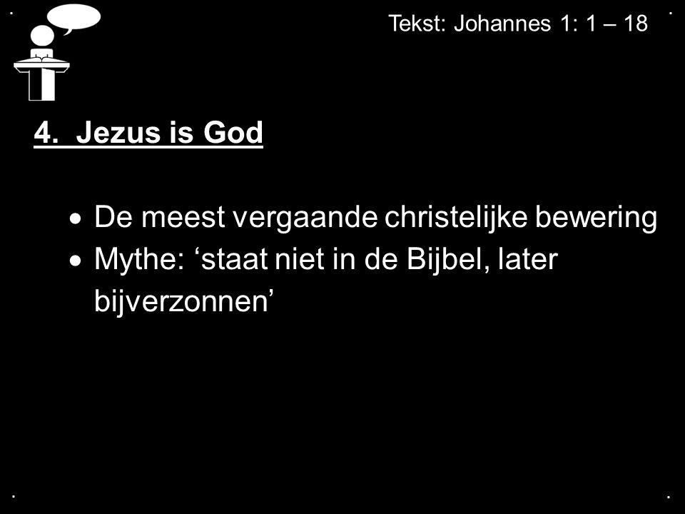 .... 4. Jezus is God  De meest vergaande christelijke bewering  Mythe: 'staat niet in de Bijbel, later bijverzonnen'