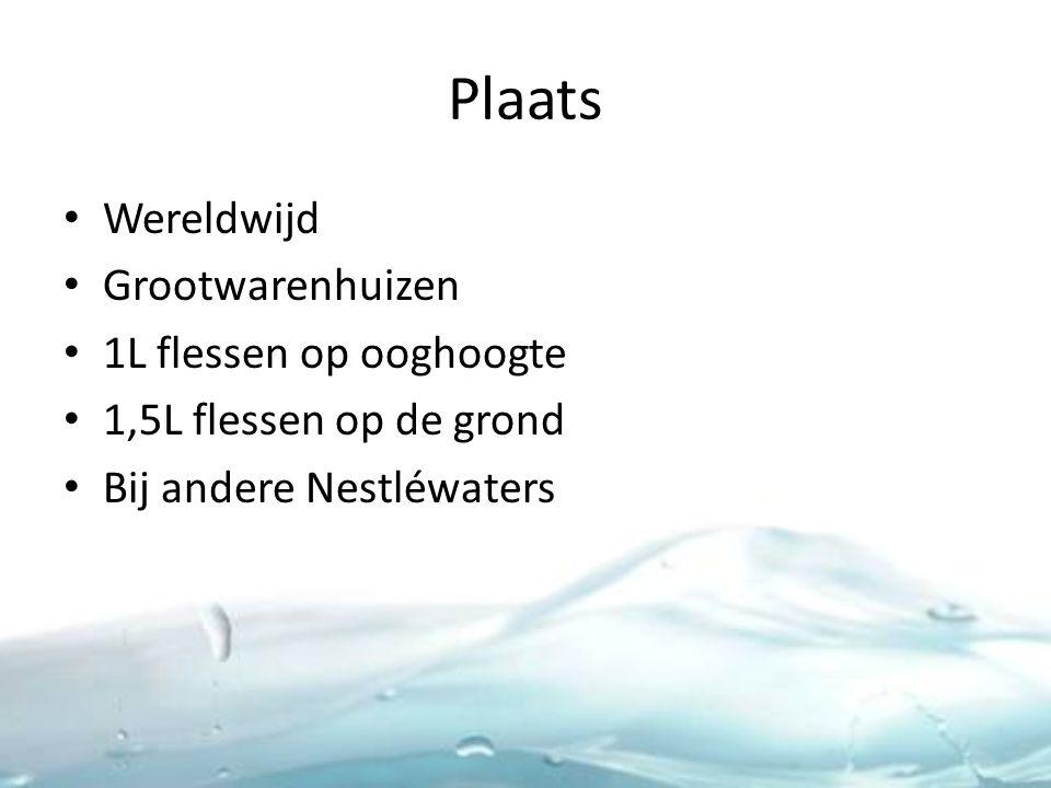 Plaats Wereldwijd Grootwarenhuizen 1L flessen op ooghoogte 1,5L flessen op de grond Bij andere Nestléwaters