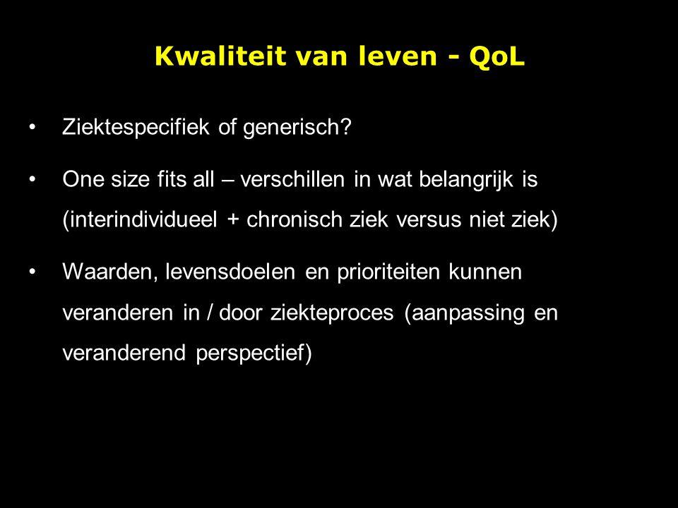 Kwaliteit van leven - QoL Ziektespecifiek of generisch? One size fits all – verschillen in wat belangrijk is (interindividueel + chronisch ziek versus