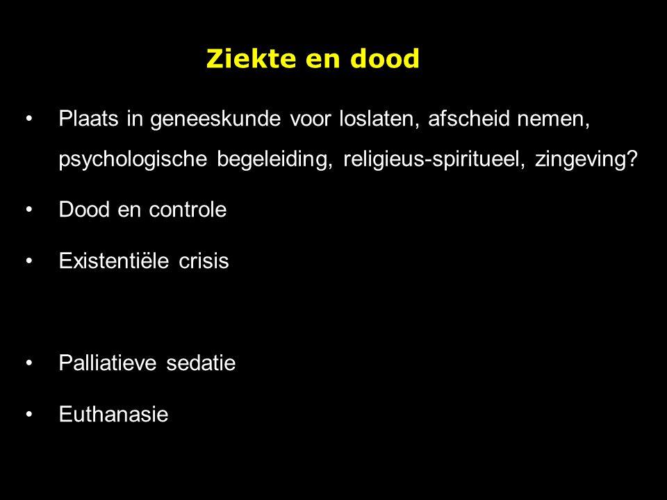Ziekte en dood Plaats in geneeskunde voor loslaten, afscheid nemen, psychologische begeleiding, religieus-spiritueel, zingeving? Dood en controle Exis