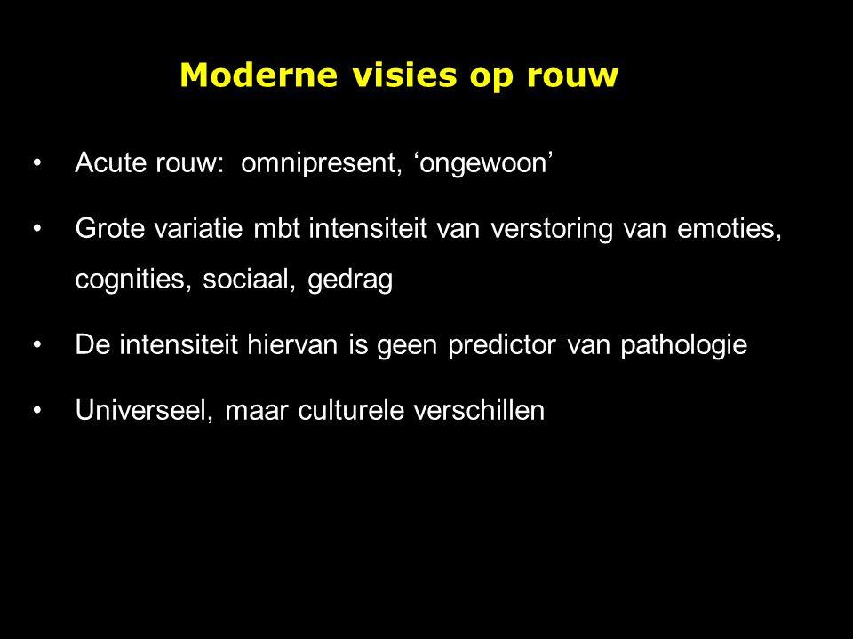 Moderne visies op rouw Acute rouw: omnipresent, 'ongewoon' Grote variatie mbt intensiteit van verstoring van emoties, cognities, sociaal, gedrag De in