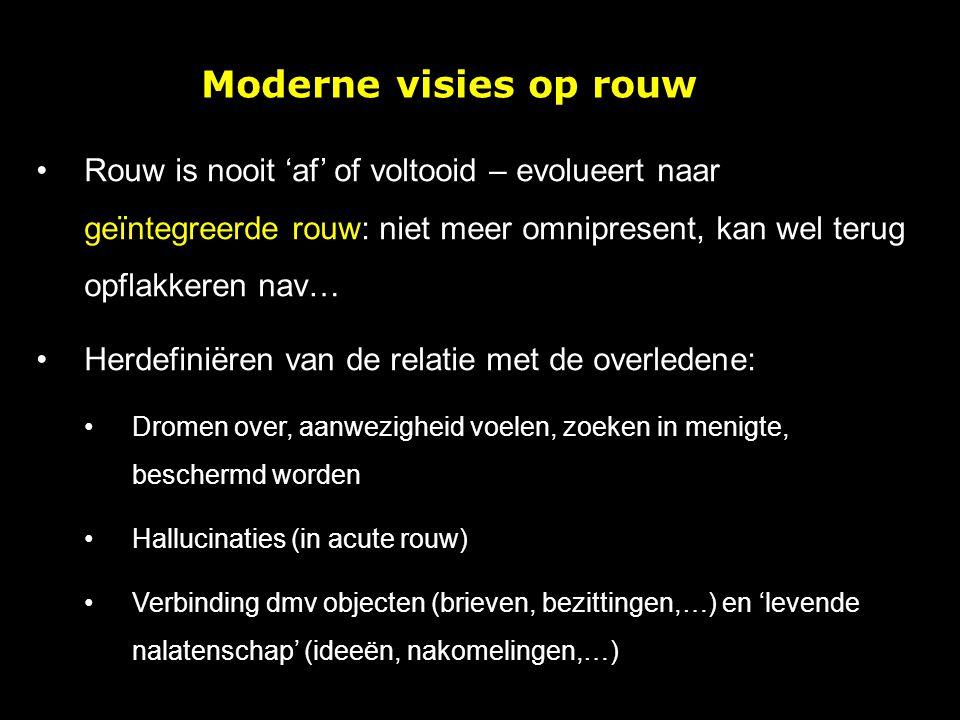 Moderne visies op rouw Rouw is nooit 'af' of voltooid – evolueert naar geïntegreerde rouw: niet meer omnipresent, kan wel terug opflakkeren nav… Herde