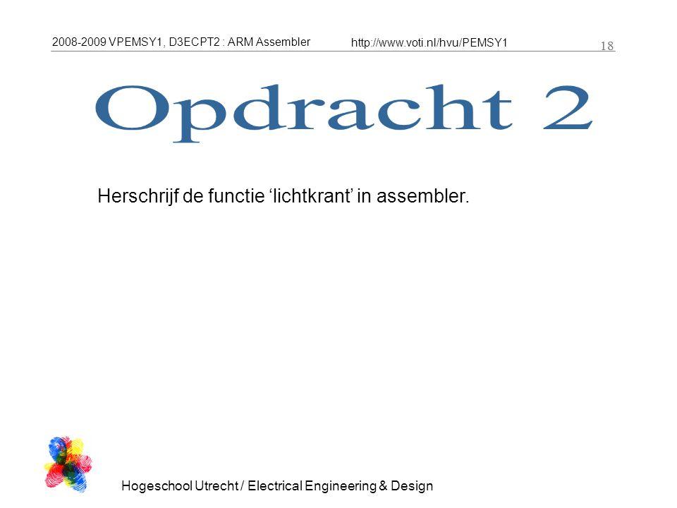 2008-2009 VPEMSY1, D3ECPT2 : ARM Assembler http://www.voti.nl/hvu/PEMSY1 18 Hogeschool Utrecht / Electrical Engineering & Design 18 Herschrijf de functie 'lichtkrant' in assembler.