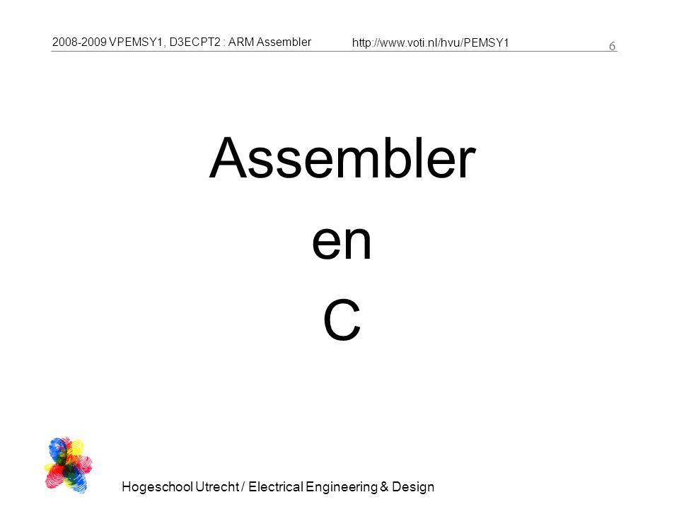 2008-2009 VPEMSY1, D3ECPT2 : ARM Assembler http://www.voti.nl/hvu/PEMSY1 7 Hogeschool Utrecht / Electrical Engineering & Design 7 C source file (.c) Assembler source file (.asm) Object file Assembler source file (.asm) Object file C compiler Assembler C source file (.c)