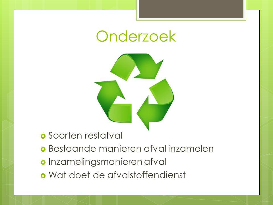 Onderzoek  Soorten restafval  Bestaande manieren afval inzamelen  Inzamelingsmanieren afval  Wat doet de afvalstoffendienst