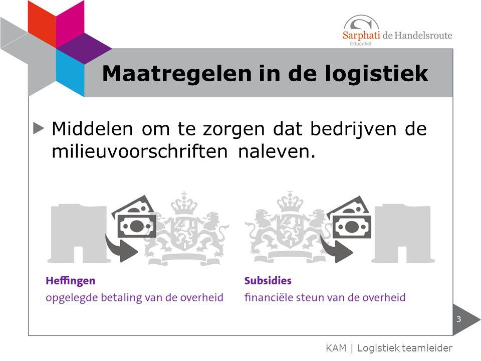 Middelen om te zorgen dat bedrijven de milieuvoorschriften naleven. 3 KAM | Logistiek teamleider Maatregelen in de logistiek