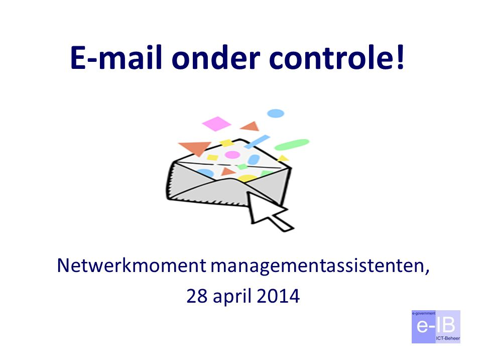 E-mail onder controle! Netwerkmoment managementassistenten, 28 april 2014