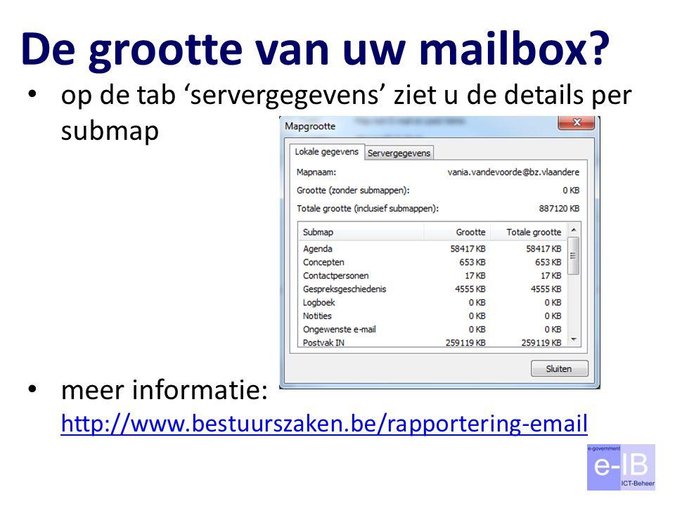 De grootte van uw mailbox? op de tab 'servergegevens' ziet u de details per submap meer informatie: http://www.bestuurszaken.be/rapportering-email htt
