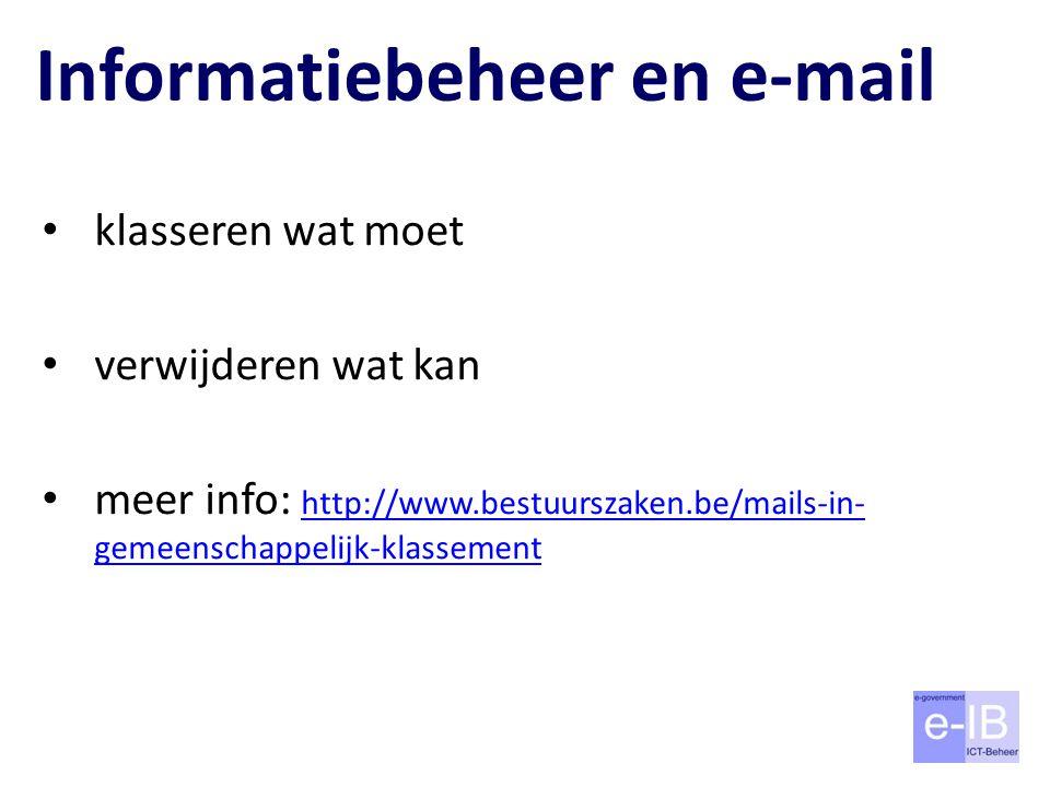 Informatiebeheer en e-mail klasseren wat moet verwijderen wat kan meer info: http://www.bestuurszaken.be/mails-in- gemeenschappelijk-klassement http:/