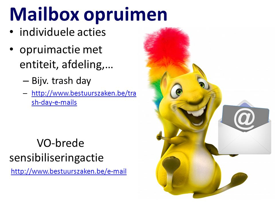 Mailbox opruimen individuele acties opruimactie met entiteit, afdeling,… – Bijv. trash day – http://www.bestuurszaken.be/tra sh-day-e-mails http://www