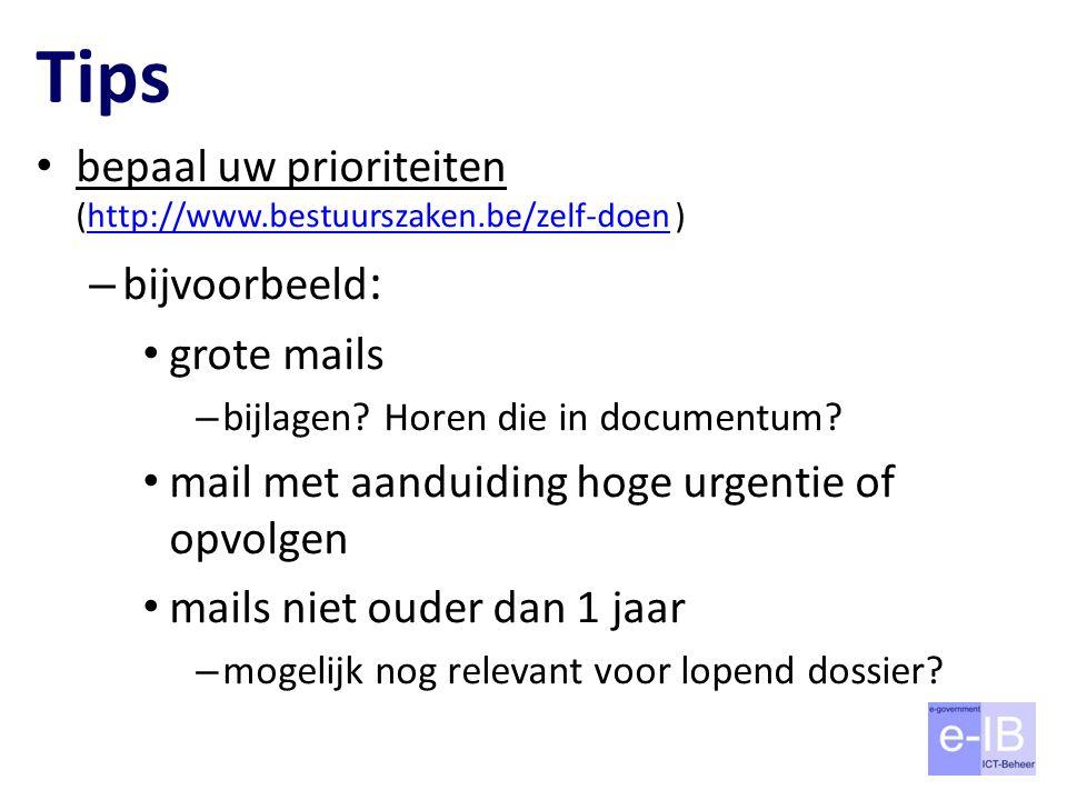 Tips bepaal uw prioriteiten (http://www.bestuurszaken.be/zelf-doen )http://www.bestuurszaken.be/zelf-doen – bijvoorbeeld : grote mails – bijlagen? Hor